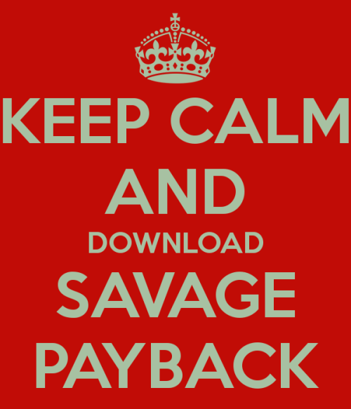 keep-calm-and-download-savage-payback-1